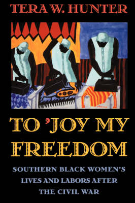 To 'Joy My Freedom: Southern Black Women's Lives and Labors after the Civil War (Paperback)
