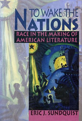 To Wake the Nations: Race in the Making of American Literature (Paperback)
