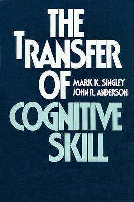 The Transfer of Cognitive Skill - Cognitive Science Series (Hardback)