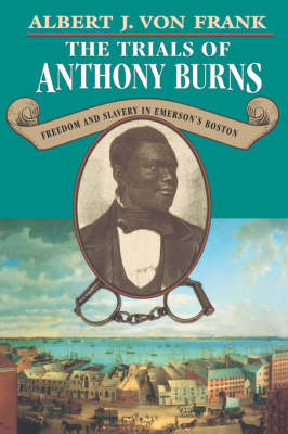 The Trials of Anthony Burns: Freedom and Slavery in Emerson's Boston (Paperback)