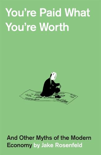 You're Paid What You're Worth: And Other Myths of the Modern Economy (Hardback)