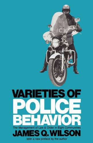 Varieties of Police Behavior: The Management of Law and Order in Eight Communities, With a New Preface by the Author (Paperback)