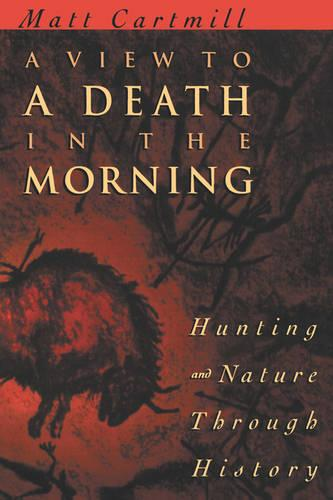 A View to a Death in the Morning: Nature of Hunting Through History (Paperback)