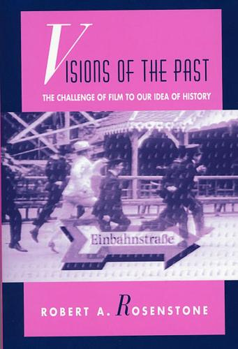 Visions of the Past: The Challenge of Film to Our Idea of History (Paperback)