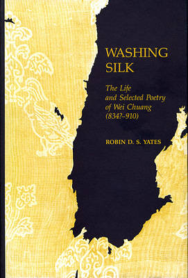 Washing Silk: Life and Selected Poetry of Wei Chuang, 834-910 - Harvard-Yenching Institute Monograph Series (Hardback)