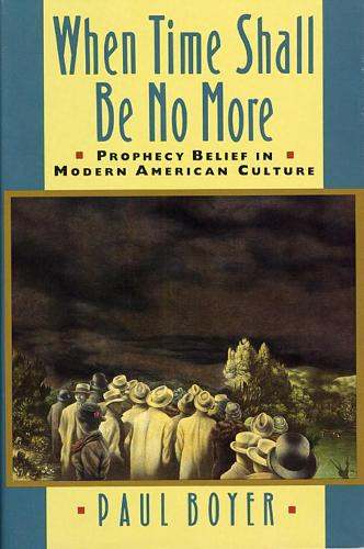 When Time Shall Be No More: Prophecy Belief in Modern American Culture - Studies in Cultural History (Paperback)