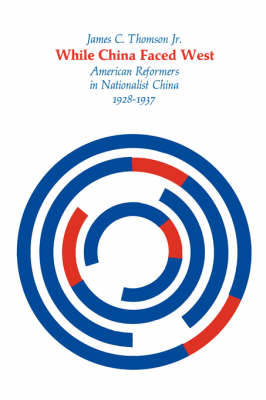 While China Faced West: American Reformers in Nationalist China, 1928-1937 - Harvard East Asian Series (Paperback)