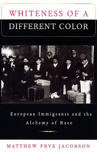 Whiteness of a Different Color: European Immigrants and the Alchemy of Race (Paperback)