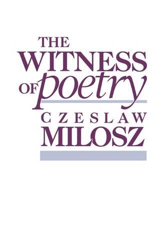 The Witness of Poetry - The Charles Eliot Norton Lectures (Paperback)