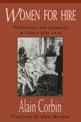 Women for Hire: Prostitution and Sexuality in France After 1850 (Paperback)