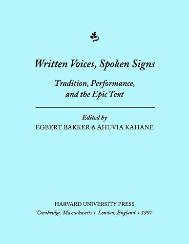 Written Voices, Spoken Signs: Tradition, Performance, and the Epic Text (Hardback)