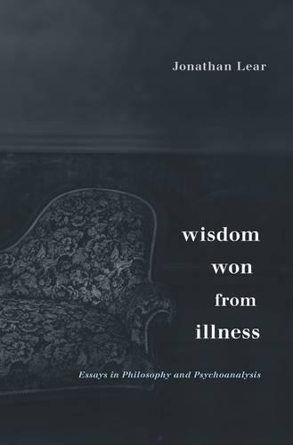 Wisdom Won from Illness: Essays in Philosophy and Psychoanalysis (Hardback)