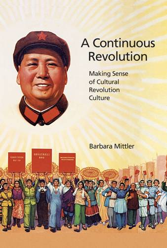 A Continuous Revolution: Making Sense of Cultural Revolution Culture - Harvard East Asian Monographs (Paperback)