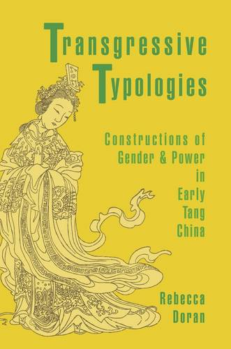 Transgressive Typologies: Constructions of Gender and Power in Early Tang China - Harvard-Yenching Institute Monograph Series (Hardback)