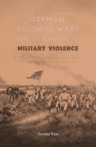 German Colonial Wars and the Context of Military Violence (Hardback)