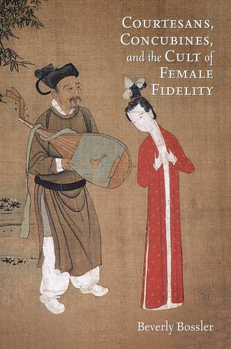 Courtesans, Concubines, and the Cult of Female Fidelity - Harvard-Yenching Institute Monograph Series (Paperback)