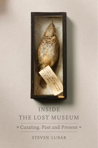 Inside the Lost Museum: Curating, Past and Present (Hardback)