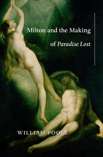 Milton and the Making of Paradise Lost (Hardback)
