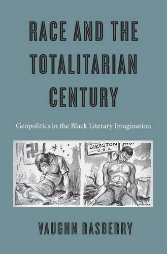 Race and the Totalitarian Century: Geopolitics in the Black Literary Imagination (Hardback)