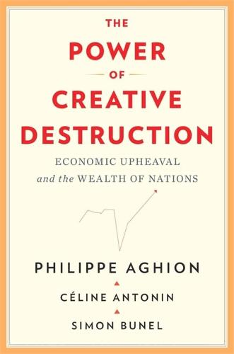 The Power of Creative Destruction: Economic Upheaval and the Wealth of Nations (Hardback)