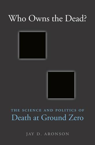 Who Owns the Dead?: The Science and Politics of Death at Ground Zero (Hardback)