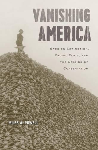 Vanishing America: Species Extinction, Racial Peril, and the Origins of Conservation (Hardback)