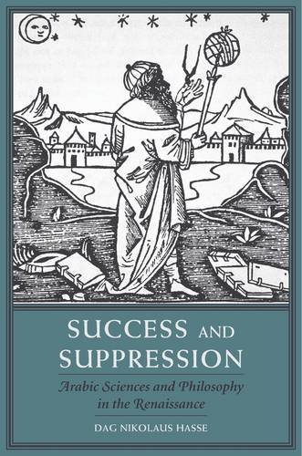 Success and Suppression: Arabic Sciences and Philosophy in the Renaissance - I Tatti Studies in Italian Renaissance History (Hardback)