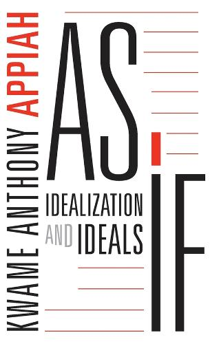 As If: Idealization and Ideals (Hardback)