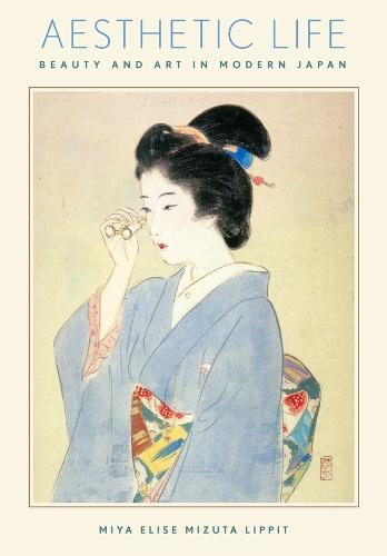 Aesthetic Life: Beauty and Art in Modern Japan - Harvard East Asian Monographs (Hardback)