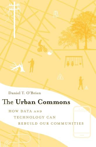 The Urban Commons: How Data and Technology Can Rebuild Our Communities (Hardback)