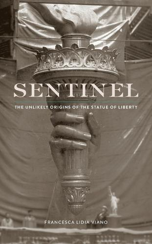 Sentinel: The Unlikely Origins of the Statue of Liberty (Hardback)