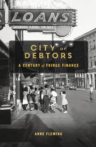City of Debtors: A Century of Fringe Finance (Hardback)