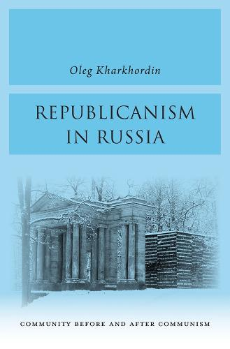 Republicanism in Russia: Community Before and After Communism (Hardback)