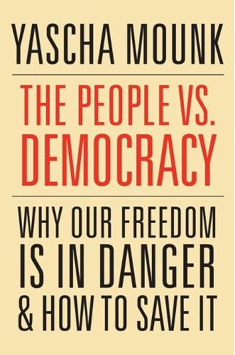 The People vs. Democracy: Why Our Freedom is in Danger and How to Save it (Hardback)