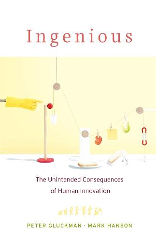 Ingenious: The Unintended Consequences of Human Innovation (Hardback)