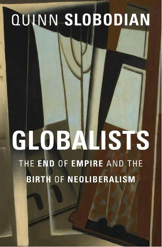 Globalists: The End of Empire and the Birth of Neoliberalism (Hardback)