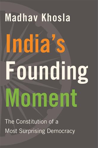 India's Founding Moment: The Constitution of a Most Surprising Democracy (Hardback)