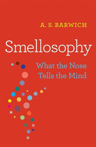 Smellosophy: What the Nose Tells the Mind (Hardback)