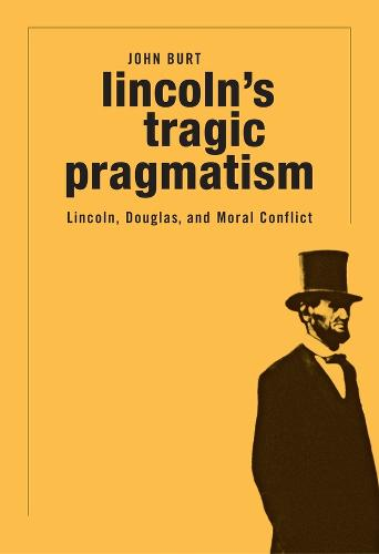 Lincoln's Tragic Pragmatism: Lincoln, Douglas, and Moral Conflict (Paperback)