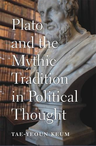 Plato and the Mythic Tradition in Political Thought (Hardback)