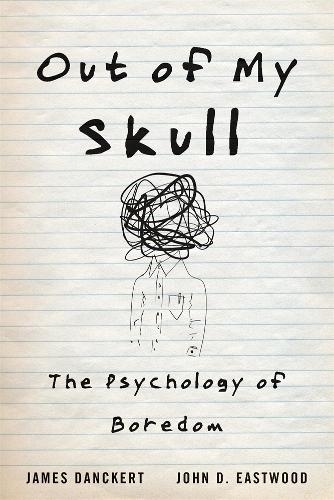 Out of My Skull: The Psychology of Boredom (Hardback)