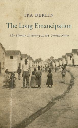 The Long Emancipation: The Demise of Slavery in the United States - The Nathan I. Huggins Lectures (Paperback)