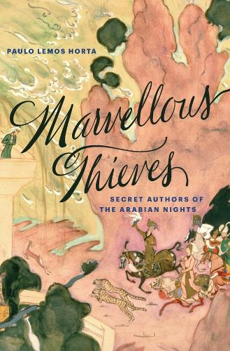 Marvellous Thieves: Secret Authors of the Arabian Nights (Paperback)