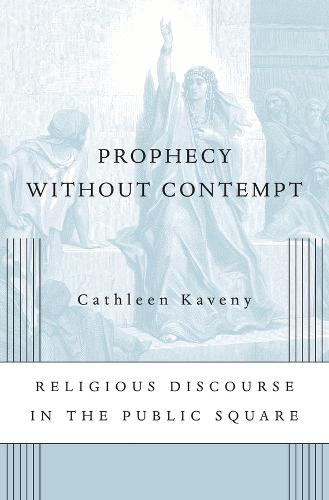 Prophecy without Contempt: Religious Discourse in the Public Square (Paperback)