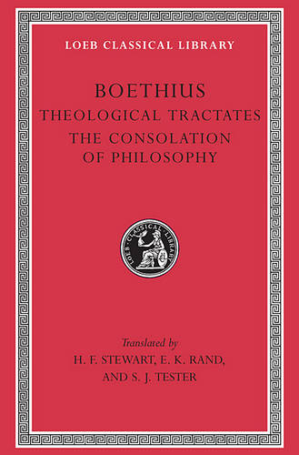 Theological Tractates. The Consolation of Philosophy - Loeb Classical Library *CONTINS TO info@harvardup.co.uk (Hardback)