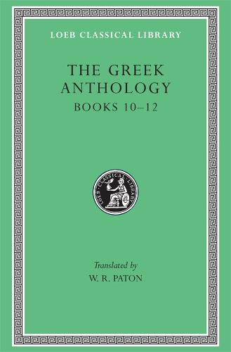 The Greek Anthology, Volume IV: Book 10: The Hortatory and Admonitory Epigrams. Book 11: The Convivial and Satirical Epigrams. Book 12: Strato's Musa Puerilis - Loeb Classical Library *CONTINS TO info@harvardup.co.uk (Hardback)