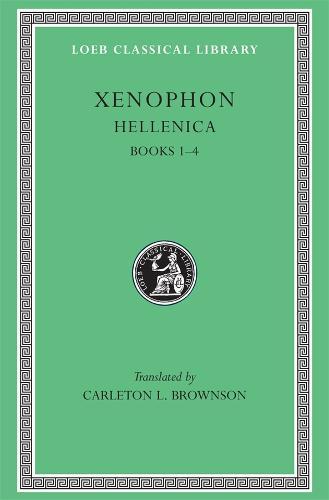 Hellenica: Bks. 1-4 - Loeb Classical Library No 88 (Hardback)