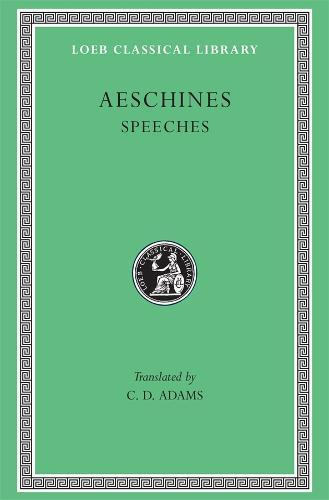 The Speeches - Loeb Classical Library No 106 (Hardback)