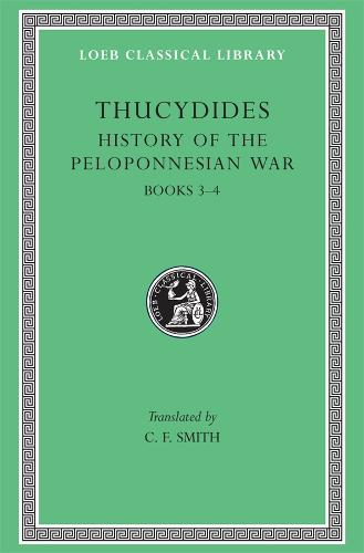 History of the Peloponnesian War: v. 2 - Loeb Classical Library Bk. 3 & 4 (Hardback)