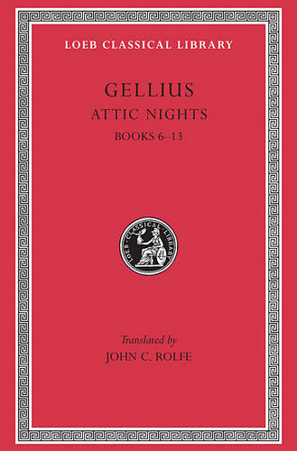 The Attic Nights: Bks.VI-XIII v. 2 - Loeb Classical Library No 200 (Hardback)